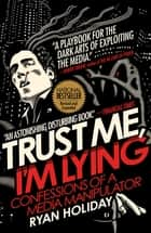 Trust Me, I'm Lying ebook by Ryan Holiday