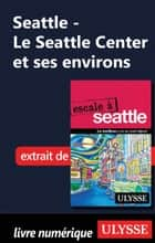 Le Seattle Center et ses environs ebook by Christian Roy