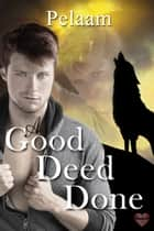 A Good Deed Done ebook by Pelaam