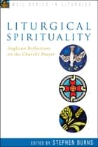 Liturgical Spirituality ebook by Stephen Burns
