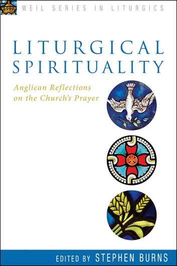 Liturgical Spirituality - Anglican Reflections on the Church's Prayer ebook by