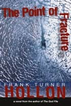 The Point of Fracture ebook by Frank Turner Hollon