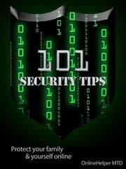 101 Security Tips: Protect Your Family And Yourself Online ebook by OnlineHelper MTD