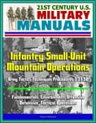 21st Century U.S. Military Manuals: Infantry Small-Unit Mountain Operations Army Tactics Techniques Procedures 3-21.50 - Fundamentals, Environment, Offensive, Defensive, Tactical Operations ebook by Progressive Management