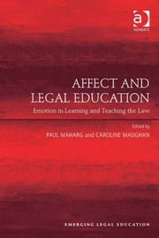 Affect and Legal Education - Emotion in Learning and Teaching the Law ebook by Mrs Caroline Maughan,Professor Paul Maharg,Professor Paul Maharg,Professor Elizabeth Mertz,Professor Meera E. Deo