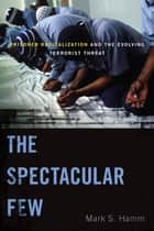 The Spectacular Few ebook by Mark S. Hamm