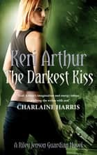 The Darkest Kiss - Number 6 in series ebook by Keri Arthur
