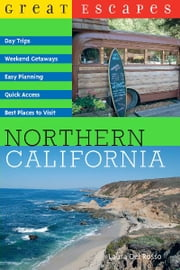 Great Escapes: Northern California ebook by Laura Del Rosso