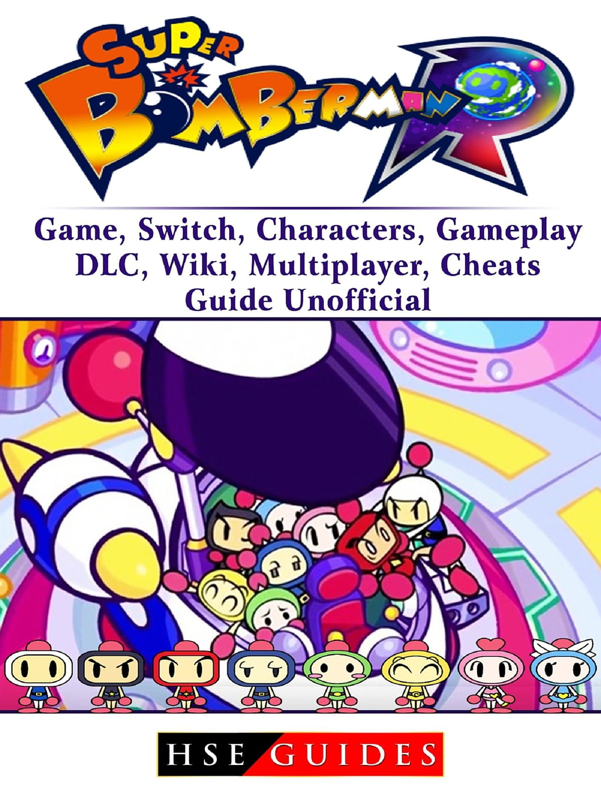 Super Bomberman R Game Switch Characters Gameplay Dlc Wiki Nintendo Us Multiplayer Cheats Guide Unofficial Ebook By Hse Guides 9781387707850 Rakuten Kobo