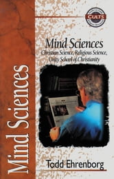 Mind Sciences - Christian Science, Religious Science, Unity School of Christianity ebook by Todd Ehrenborg,Alan W. Gomes