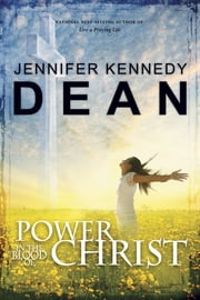 Power in the Blood of Christ ebook by Jennifer Kennedy Dean