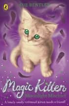 Magic Kitten: Moonlight Mischief ebook by Sue Bentley
