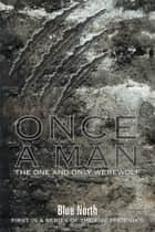 Once A Man The One and Only Werewolf - First in a series of The Five Phoenix's ebook by Blue North