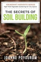 The Secrets of Soil Building ebook by Joanne Poyourow