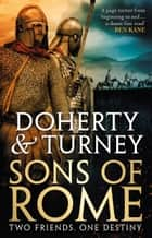Sons of Rome ebook by Simon Turney, Gordon Doherty