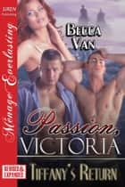 Passion, Victoria: Tiffany's Return [EXTENDED APP] ebook by Becca Van