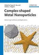 Complex-shaped Metal Nanoparticles - Bottom-Up Syntheses and Applications ebook by Tapan K. Sau, Andrey L. Rogach