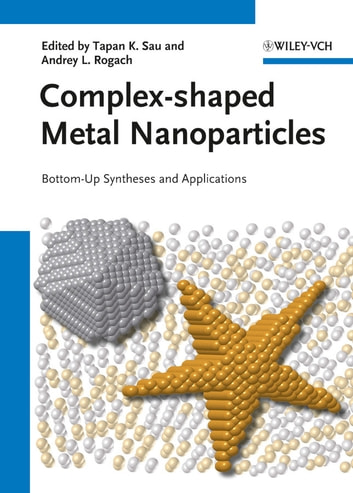 Complex-shaped Metal Nanoparticles - Bottom-Up Syntheses and Applications ebook by