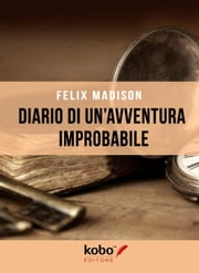Diario di un'avventura improbabile ebook by Felix Madison