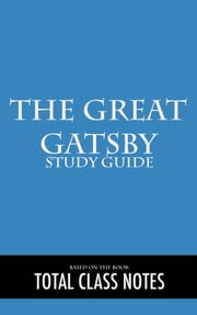 The Great Gatsby: Study Guide - The Great Gatsby, Study Review Guide, F. Scott Fitzgerald ebook by Total Class Notes