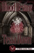 Blood Destiny - A Blood Curse Novel ebook by Tessa Dawn