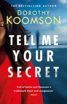 Tell Me Your Secret - the absolutely gripping page-turner from the bestselling author ebook by Dorothy Koomson