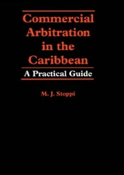 Commercial Arbitration in the Caribbean: A Practical Guide ebook by M. J. Stoppi