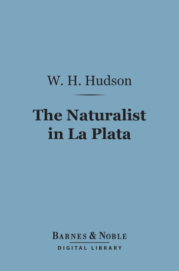 The Naturalist in La Plata (Barnes & Noble Digital Library) ebook by W. H. Hudson