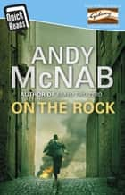 On The Rock - Quick Read ebook by Andy McNab