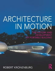 Architecture in Motion - The history and development of portable building ebook by Robert Kronenburg