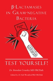 β-Lactamases in Gram-negative Bacteria - Test Yourself! ebook by Brendan Crowley
