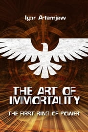 The Art of Immortality. The First Ring of Power ebook by Igor Artemjew