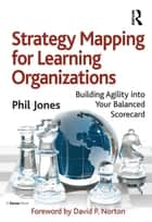 Strategy Mapping for Learning Organizations ebook by Phil Jones