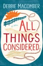 All Things Considered - A Novel ebook by Debbie Macomber