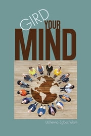 Gird Your Mind ebook by Uchenna Egbuchulam