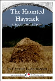The Haunted Haystack: A Scary 15-Minute Ghost Story ebook by Caitlind L. Alexander