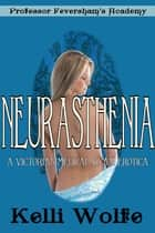Neurasthenia - A Victorian Medical Exam Erotica ebook by Kelli Wolfe