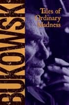 Tales of Ordinary Madness ebook by Charles Bukowski