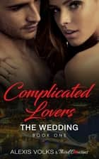 Complicated Lovers - The Wedding (Book 1) ebook by Third Cousins, Alexis Volks