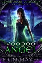 Voodoo Angel - Watchtower 3 ebook by Charmed Legacy, Erin Hayes, Cursed Angel