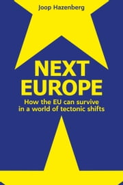 Next Europe - How the EU can survive in a world of tectonic shifts ebook by Joop Hazenberg