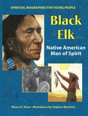 Black Elk - Native American Man of Spirit ebook by Maura D. Shaw,Stephen Marchesi