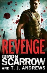 Arena: Revenge (Part Four of the Roman Arena Series) ebook by Simon Scarrow,T. J. Andrews