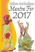 Wellness And Excellence Mantra For 2017 ebook by Santosh Jha