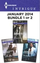 Harlequin Intrigue January 2014 - Bundle 1 of 2 - Wanted\Unrepentant Cowboy\The Marine's Last Defense ebook by Delores Fossen, Joanna Wayne, Angi Morgan