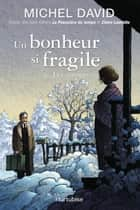 Un bonheur si fragile T4 - Les amours ebook by Michel David