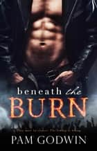 Beneath the Burn ebook by Pam Godwin