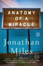 Anatomy of a Miracle - A Novel* ebook by Jonathan Miles