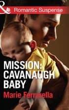 Mission: Cavanaugh Baby (Mills & Boon Romantic Suspense) (Cavanaugh Justice, Book 25) ekitaplar by Marie Ferrarella