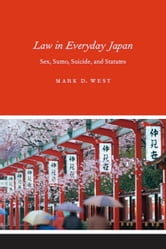 Law in Everyday Japan - Sex, Sumo, Suicide, and Statutes ebook by Mark D. West